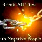 Negative People Break all Ties until they mature